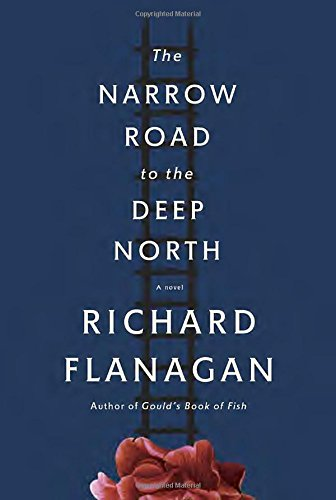 The Narrow Road to the Deep North, by Richard Flanagan