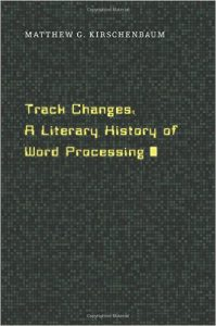 Track Changes: A Literary History of Word Processing