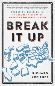 Break It Up, by Richard Kreitner—an instructive look at America's past and a possible path to America's future.